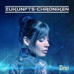 Zukunfts-Chroniken Folge 23 - Drei